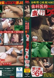 TURU-057 8 Hours, 2 Discs! 480 Minute Special! F***ed Sex Posted Online - A Perverted Dentist A*****ts His Patients - 36